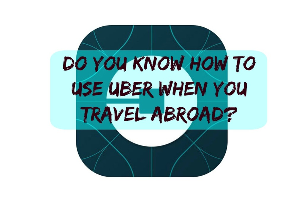 use Uber when you travel abroad